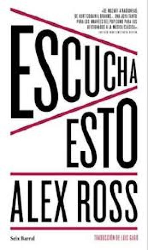 Más allá de las partituras, por Jesús Mantilla (crítica sobre el nuevo libro Alex Ross, «Escucha esto») | Musikawa